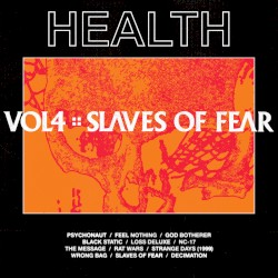 VOL4 ꞉꞉ SLAVES OF FEAR by HEALTH
