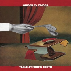 Table at Fool's Tooth by Guided by Voices