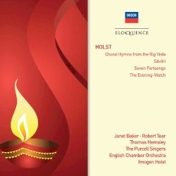 Choral Hymns from the Rig Veda / Savitri / Seven Partsongs / The Evening Watch by Holst ;   Janet Baker ,   Robert Tear ,   Thomas Hemsley ,   The Purcell Singers ,   English Chamber Orchestra ,   Imogen Holst