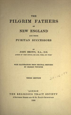 The Pilgrim Fathers Of New England And Their Puritan Successors Brown John 1830 1922 Free Download Borrow And Streaming Internet Archive