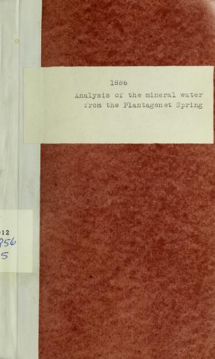 An analysis of the mineral water from the Plantagenet Spring, with certificates testifying to its superior qualities as a preventive and a cure in many cases of approaching and contracted disease by
