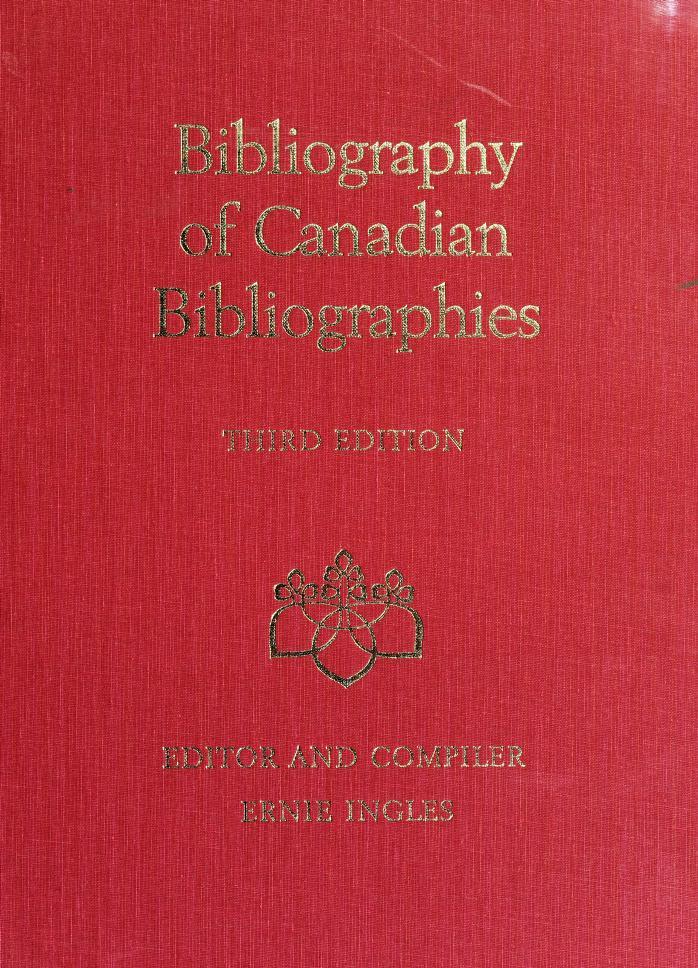 Bibliography of Canadian bibliographies = by editor and compiler = éditeur et compilateur: Ernie Ingles ; principal researcher = chercheur principal et compilateur: Gordon Adshead ; research assistants = adjoints à la recherche: Donna Brockmeyer-Klebaum ... [et al.].