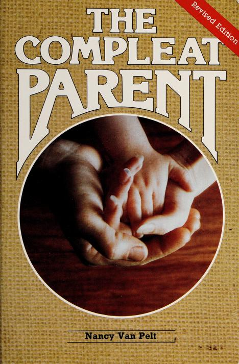 The compleat parent by Nancy L. Van Pelt