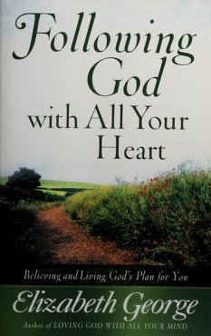 Cover of: Following God with all your heart   Elizabeth George