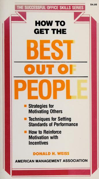 Cover of: How to get the best out of people | Donald H. Weiss