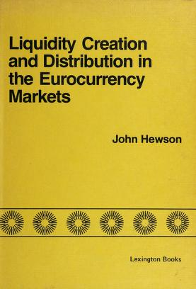 Cover of: Liquidity creation and distribution in the Eurocurrency markets | John Hewson