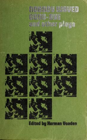 Cover of: Nobody waved good-bye and other plays | Herman Arthur Voaden