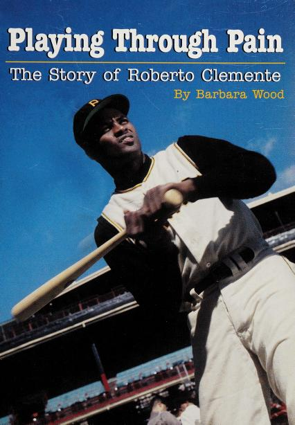 Playing Through Pain, the Story of Roberto Clemente by