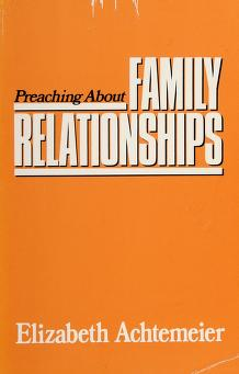Cover of: Preaching about family relationships   Elizabeth Rice Achtemeier
