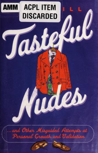 Tasteful nudes--and other misguided attempts at personal growth and validation by Dave Hill