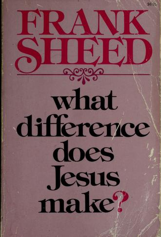 Cover of: What Difference Does Jesus Make? | Frank Sheed